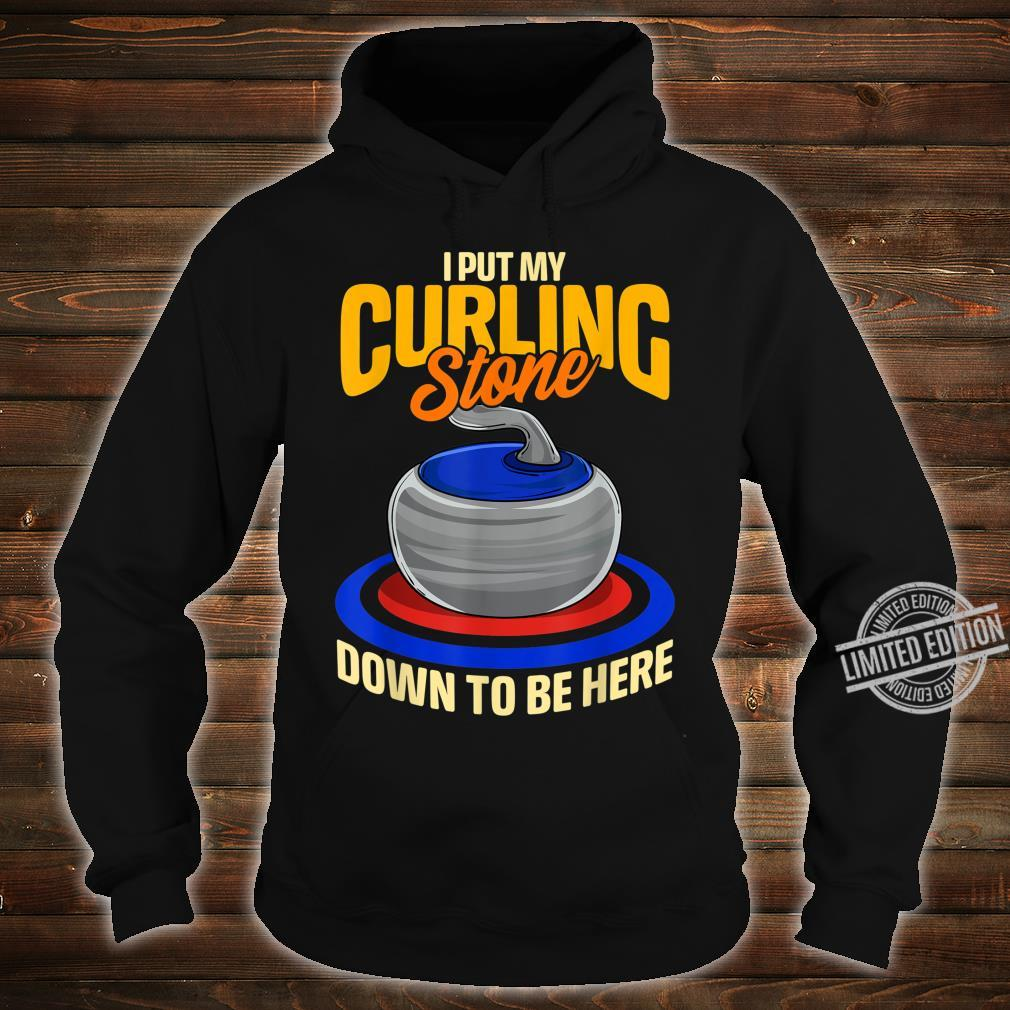 I Put My Curling Stone Down to Be Here Curling Shirt hoodie