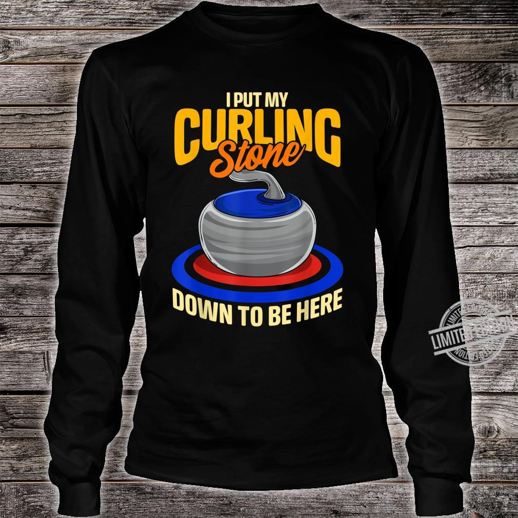 I Put My Curling Stone Down to Be Here Curling Shirt long sleeved