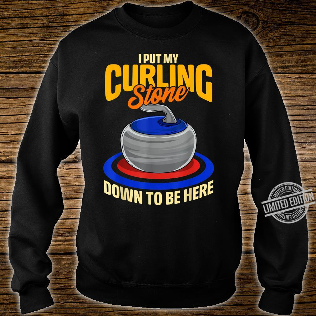 I Put My Curling Stone Down to Be Here Curling Shirt sweater