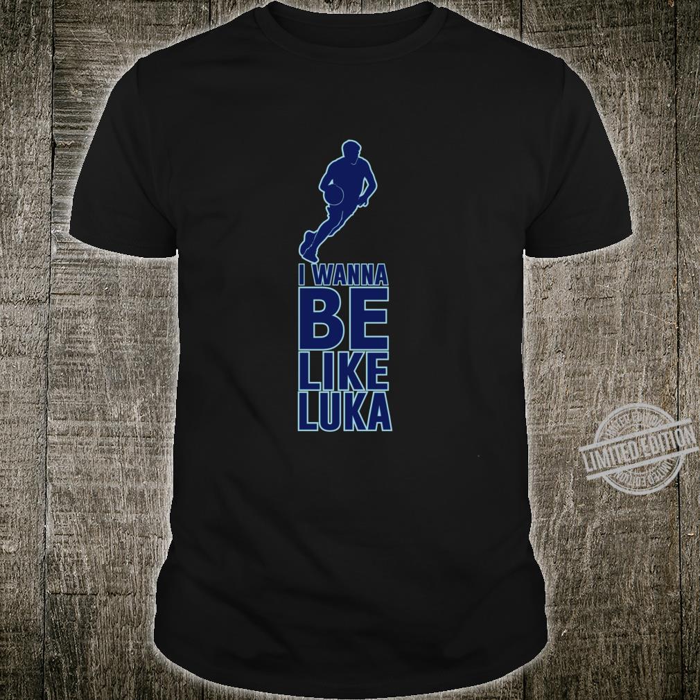 I Wanna Be Like Luka Doncic Basketball Shirt