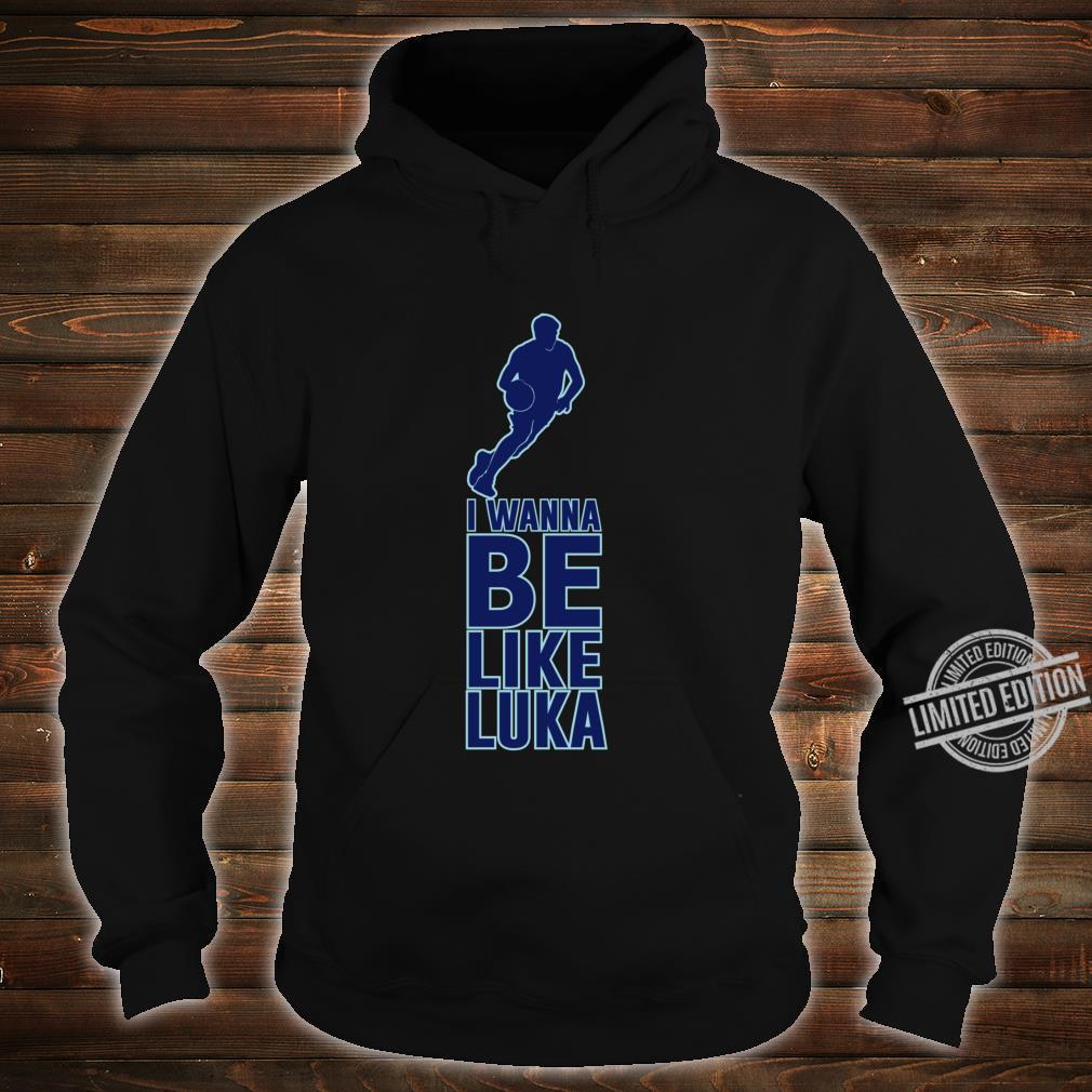 I Wanna Be Like Luka Doncic Basketball Shirt hoodie