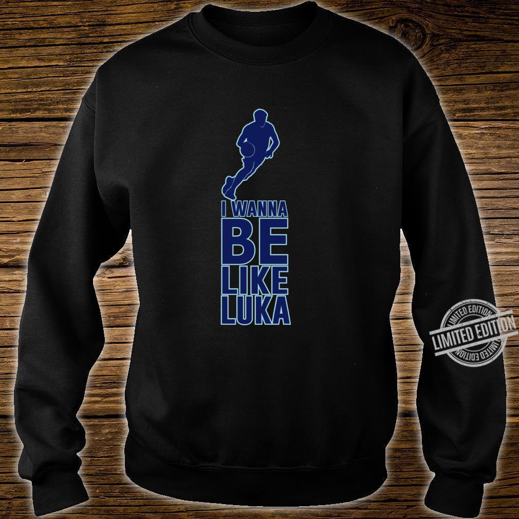 I Wanna Be Like Luka Doncic Basketball Shirt sweater