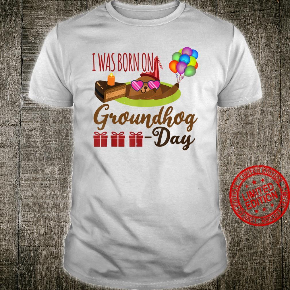 I Was Born On Groundhog Day Birthday Him Her Feb Shirt