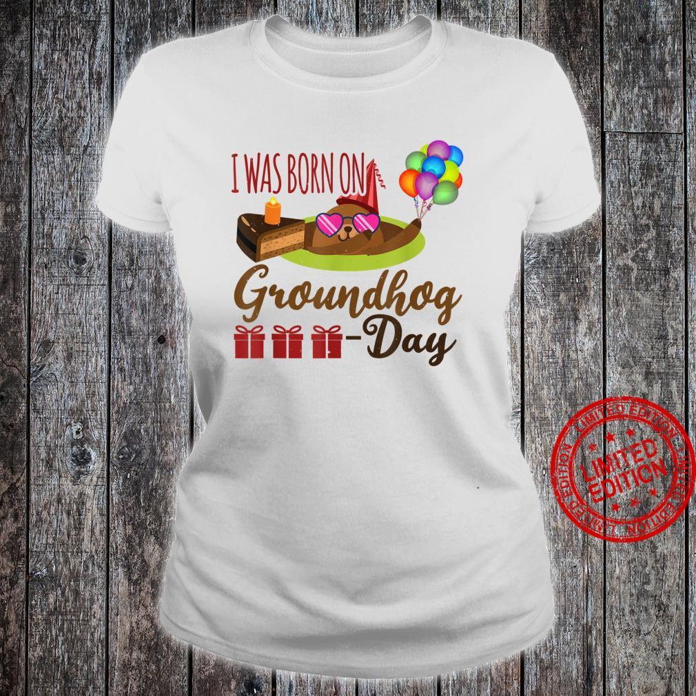 I Was Born On Groundhog Day Birthday Him Her Feb Shirt ladies tee
