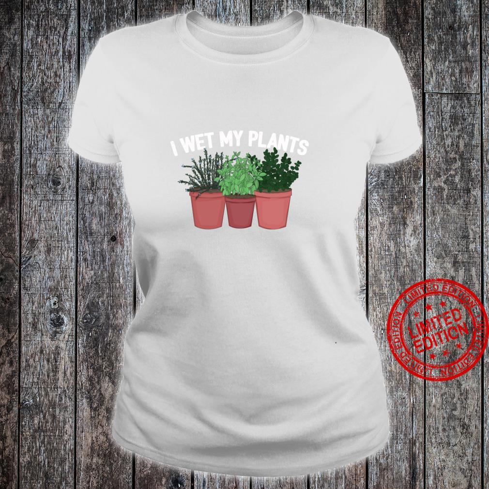I Wet My Plants Shirt Gardening for Gardeners Shirt ladies tee