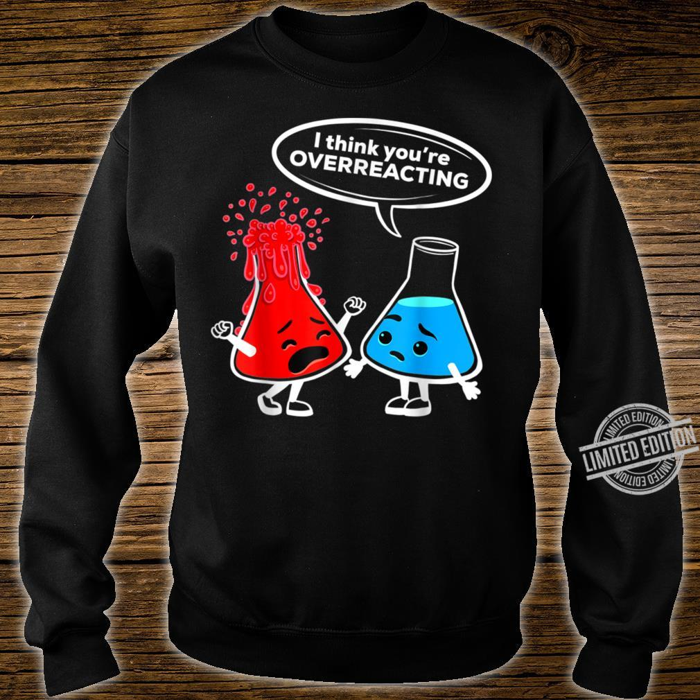 I think you're overreacting Nerd Chemistry Shirt Shirt sweater