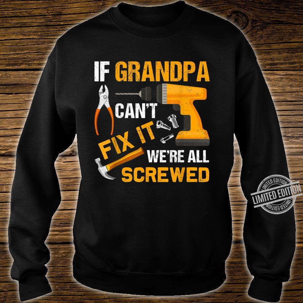 If Grandpa Can T Fix It We Re All Screwed Fathers Day Shirt