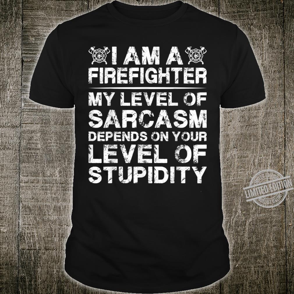 I'm A Firefighter My Level Of Sarcasm Fireman Shirt