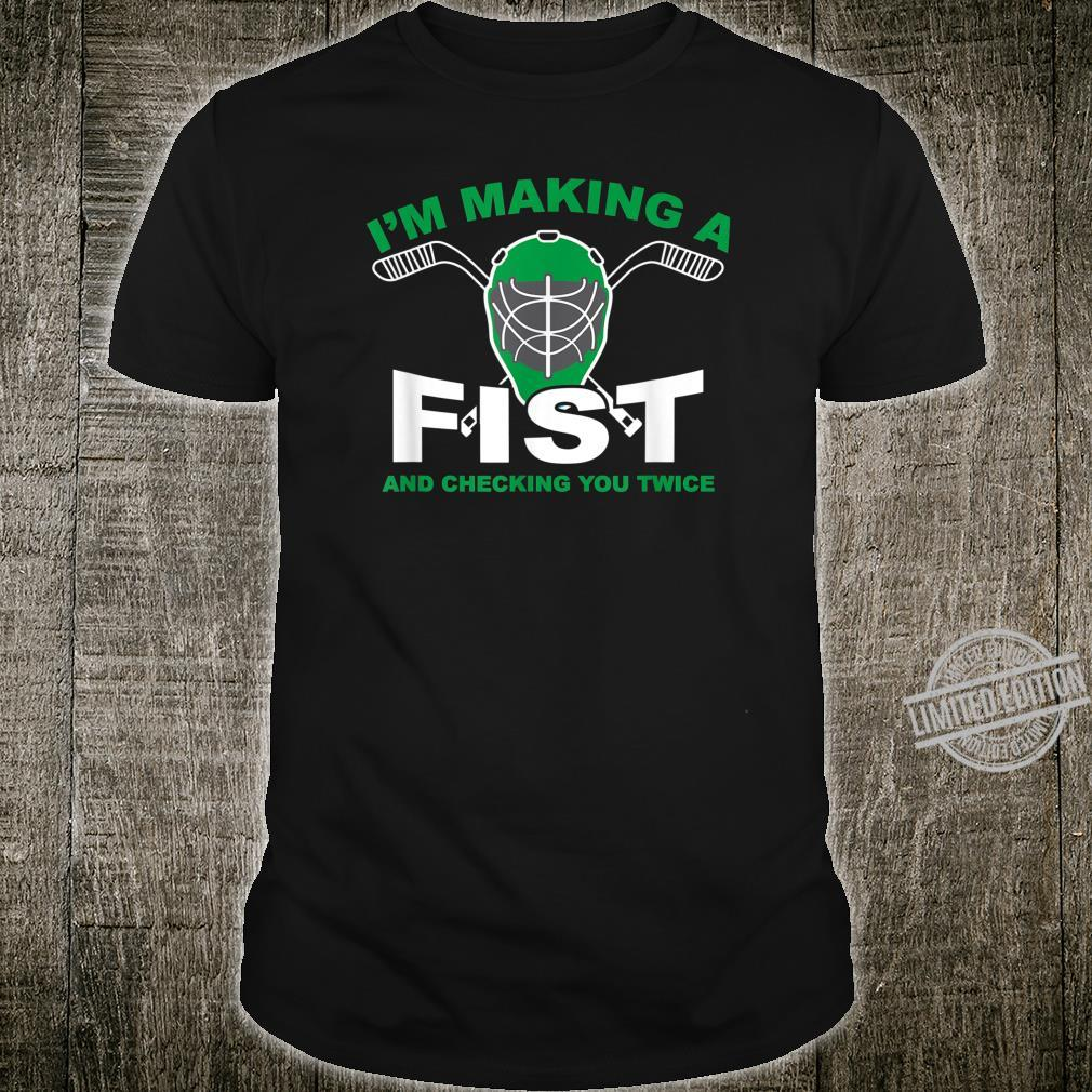 I'm Making A Fist and Checking You Twice Hockey Themed Shirt
