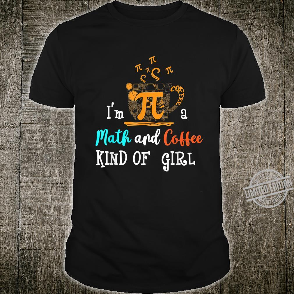 I'm a Math and Coffee Kind of a Girl Pi Day Math Teacher Shirt