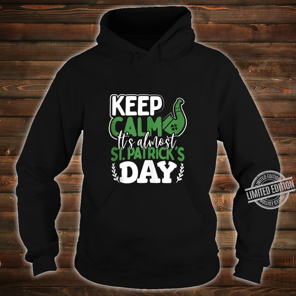 Keep Calm It's Almost St Patrick's Day Shirt hoodie