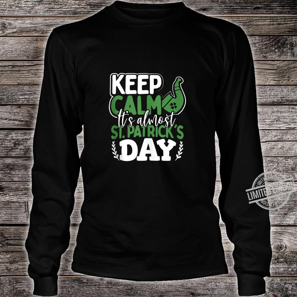 Keep Calm It's Almost St Patrick's Day Shirt long sleeved