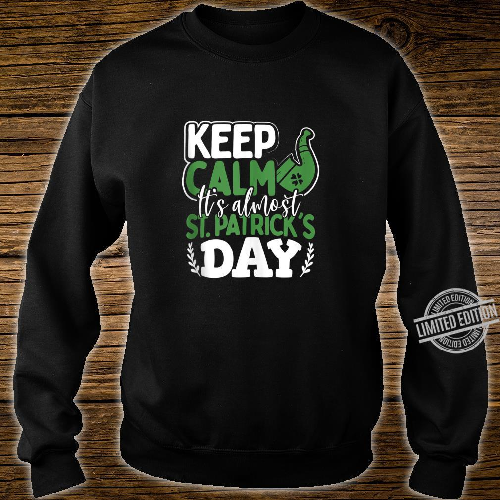 Keep Calm It's Almost St Patrick's Day Shirt sweater