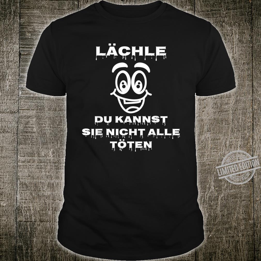 Lächle Du Kannst Sie Nicht Alle Töten Lustiger Spruch Witz Shirt