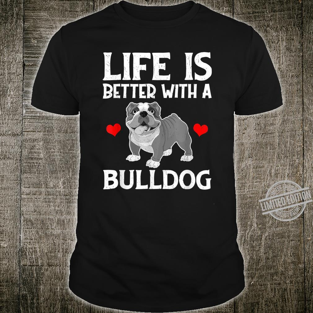 Life Is Better With A Bulldog Dogs Shirt