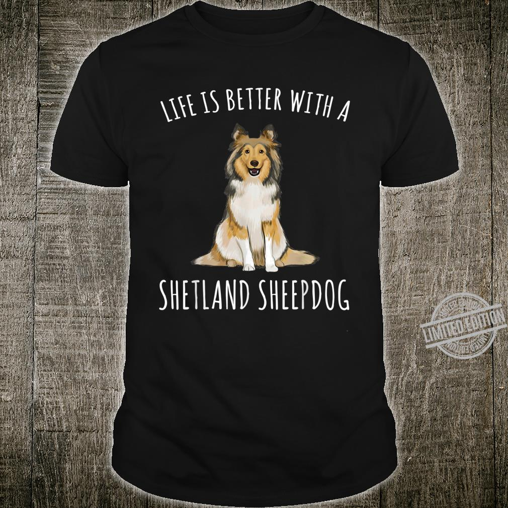 Life Is Better With A Shetland Sheepdog Dog Shirt