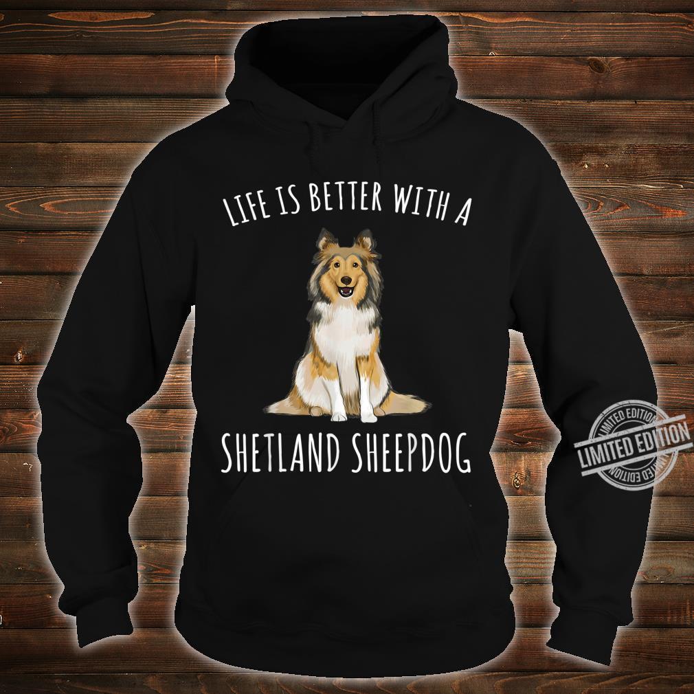 Life Is Better With A Shetland Sheepdog Dog Shirt hoodie