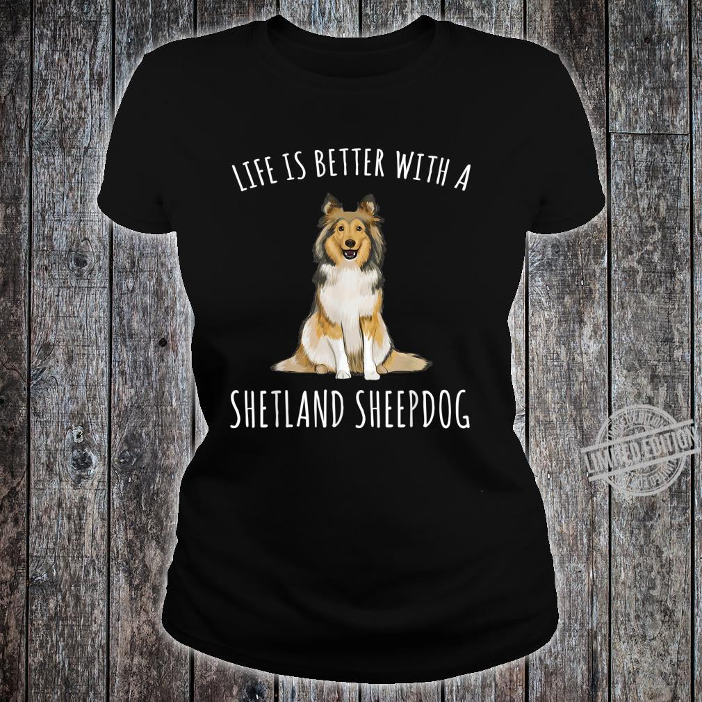 Life Is Better With A Shetland Sheepdog Dog Shirt ladies tee