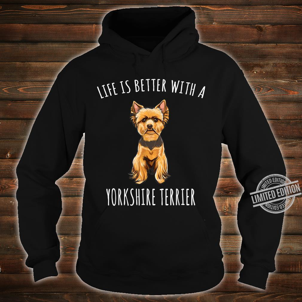 Life Is Better With A Yorkshire Terrier Dog Shirt hoodie