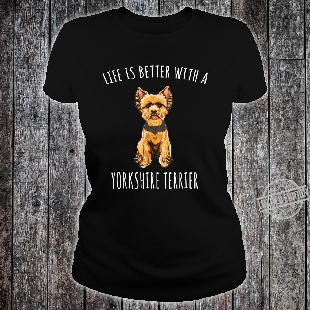 Life Is Better With A Yorkshire Terrier Dog Shirt ladies tee