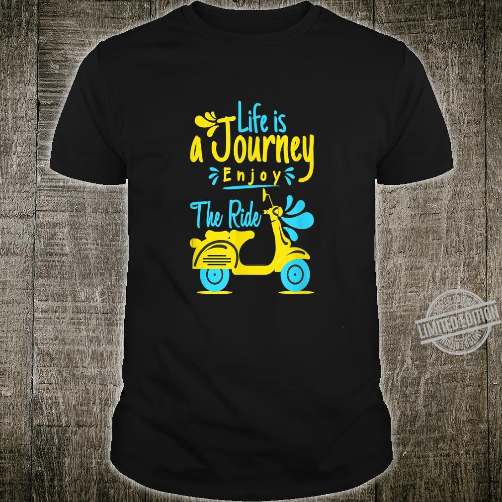 Life is journey enjoy the ride Shirt