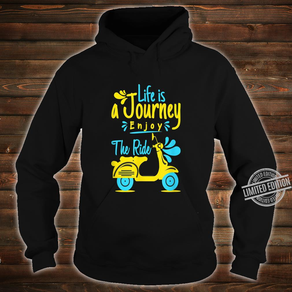 Life is journey enjoy the ride Shirt hoodie