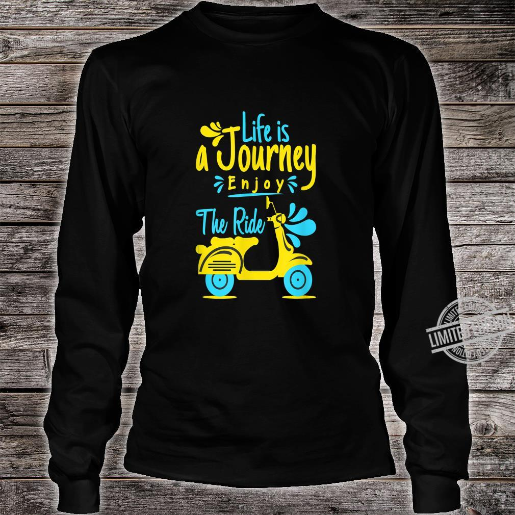 Life is journey enjoy the ride Shirt long sleeved