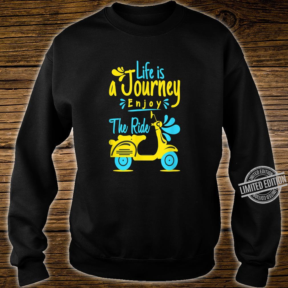 Life is journey enjoy the ride Shirt sweater