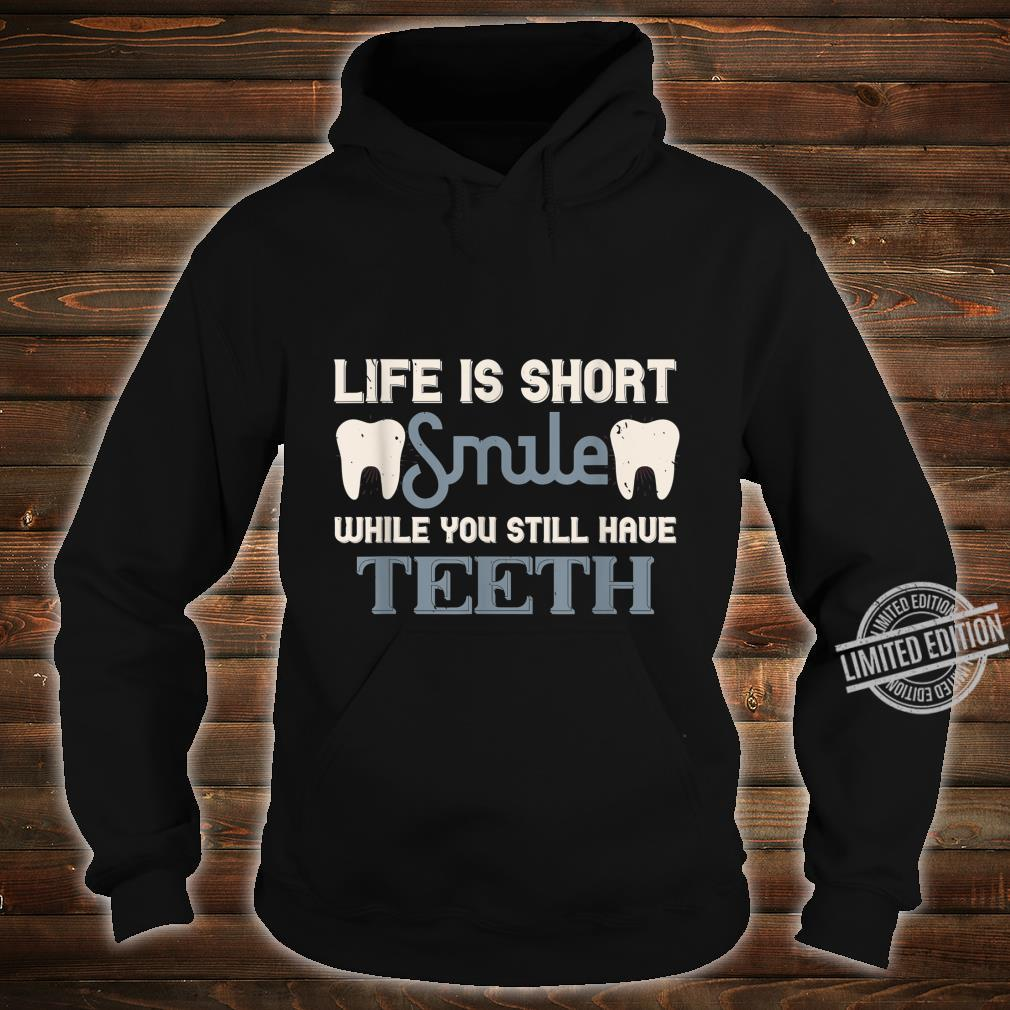 Life is short smile while you still haveth Shirt hoodie