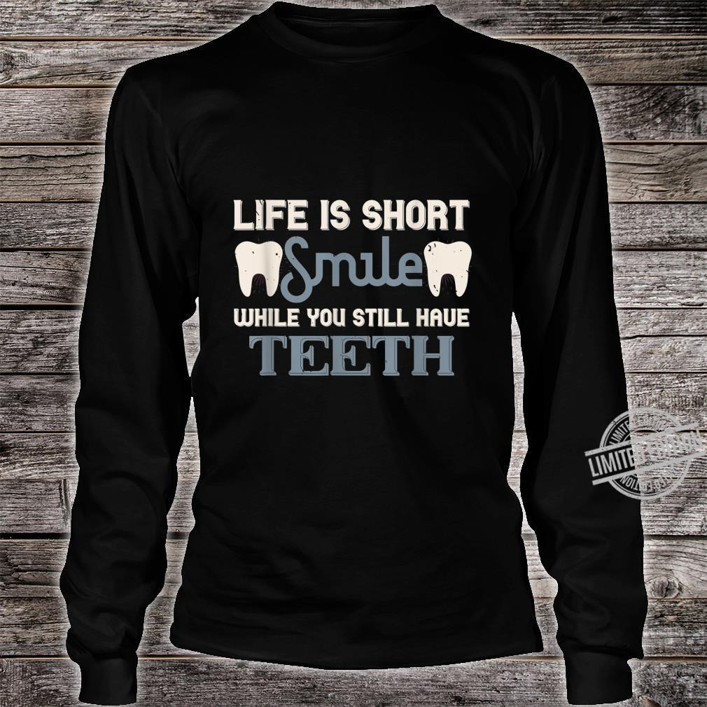 Life is short smile while you still haveth Shirt long sleeved