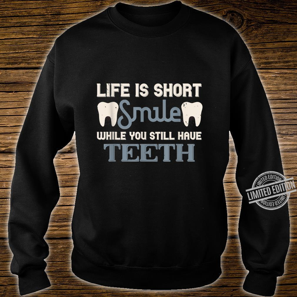 Life is short smile while you still haveth Shirt sweater