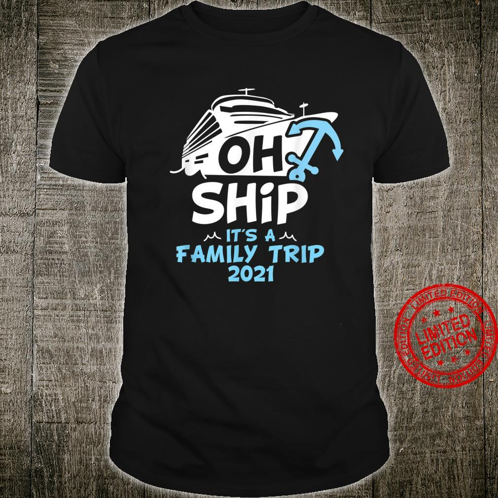 Oh Ship It's a Family Trip 2021 Oh Ship 2021 Cruise Shirt