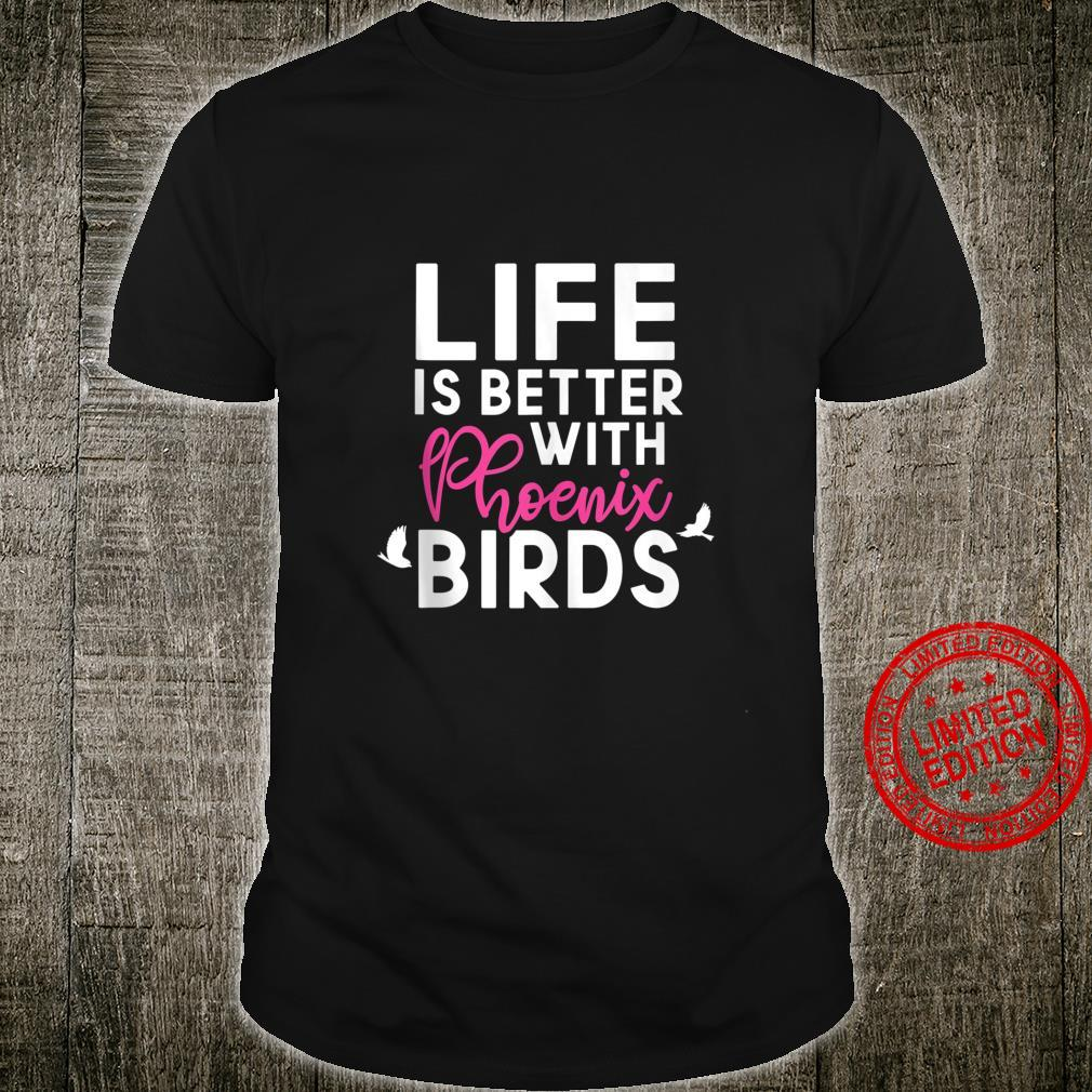 Phoenix Birds Life Is Better Phoenix Outfit Shirt