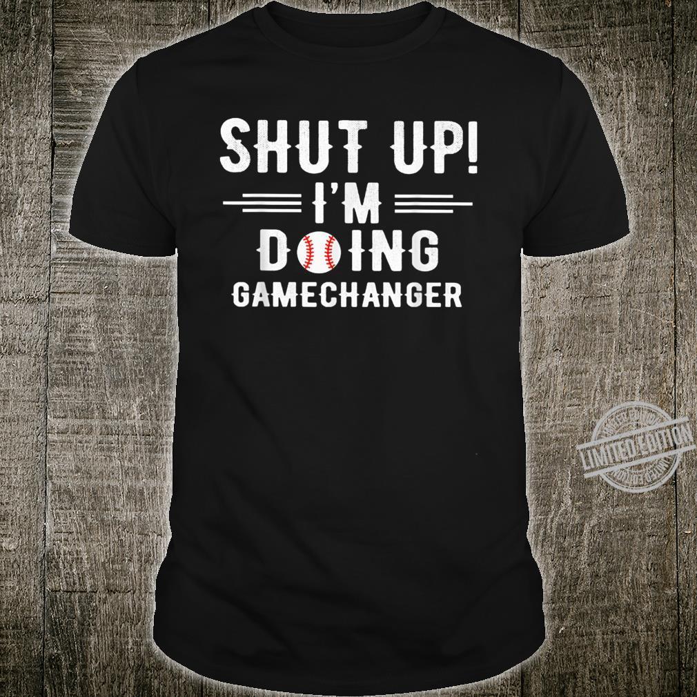 Shut Up I'm Doing Gamechanger Baseball Shirt