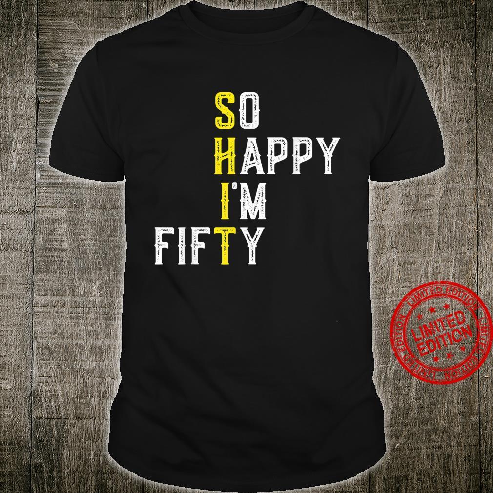 So glücklich, dass ich fünfzig 50 Jahre alt bin Lustiges 50 Shirt