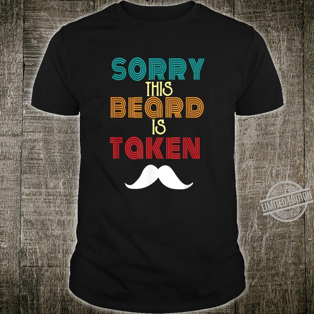 Sorry This Beard is Taken Man Grandpa Uncle Shirt