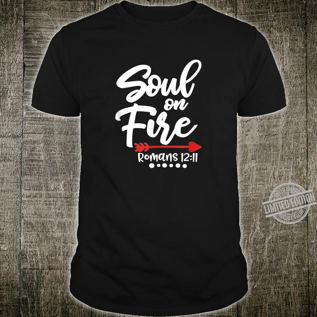 Soul on Fire Romans 1211 Good Soul Swag Shirt