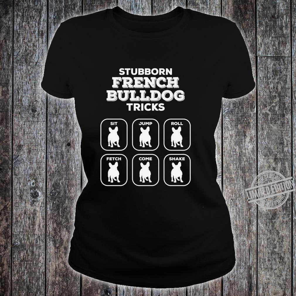 Stubborn Frenchie Tricks French Bulldog Owners Joke Gag Langarmshirt Shirt ladies tee