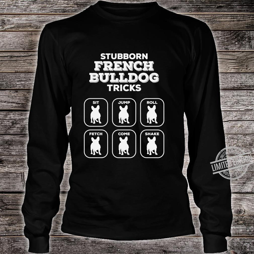 Stubborn Frenchie Tricks French Bulldog Owners Joke Gag Langarmshirt Shirt long sleeved