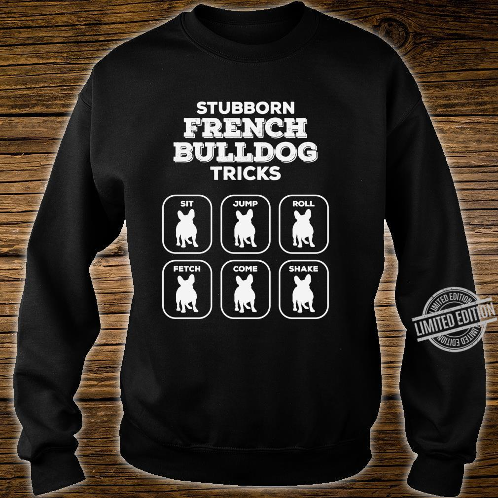 Stubborn Frenchie Tricks French Bulldog Owners Joke Gag Langarmshirt Shirt sweater