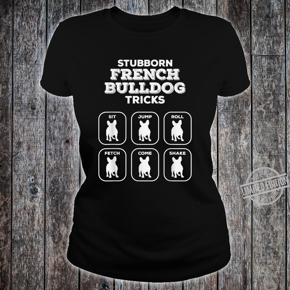 Stubborn Frenchie Tricks French Bulldog Owners Joke Gag Shirt ladies tee
