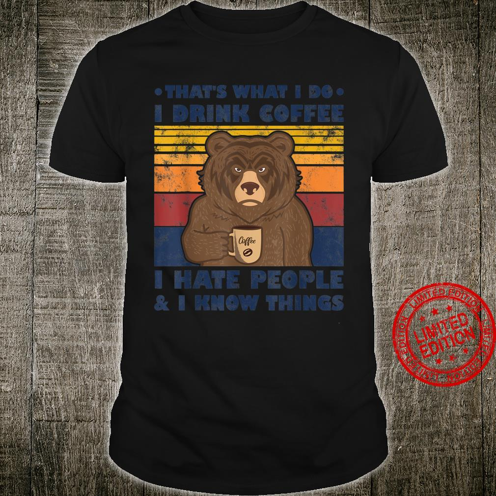 That's What I Do I Drink Coffee I Hate People And Know Bear Shirt