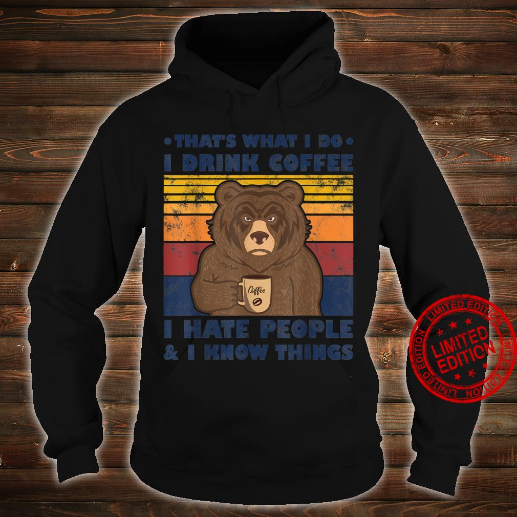 That's What I Do I Drink Coffee I Hate People And Know Bear Shirt hoodie