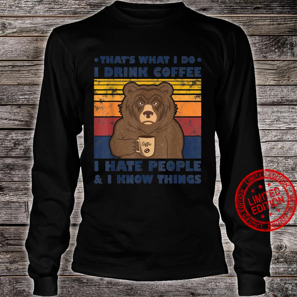 That's What I Do I Drink Coffee I Hate People And Know Bear Shirt long sleeved