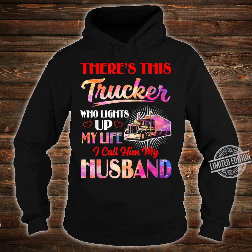 Trucker Who Lights Up My Life Valentines Day Trucker's Wife Shirt hoodie