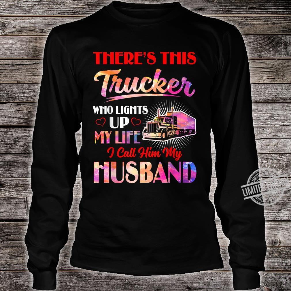 Trucker Who Lights Up My Life Valentines Day Trucker's Wife Shirt long sleeved
