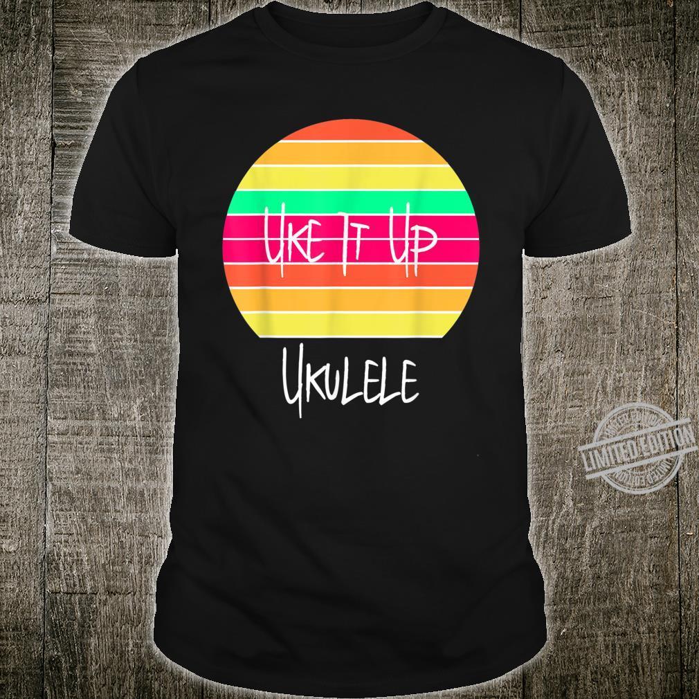 Ukulele Uke It Up Guitar Player Sunshine Music Shirt