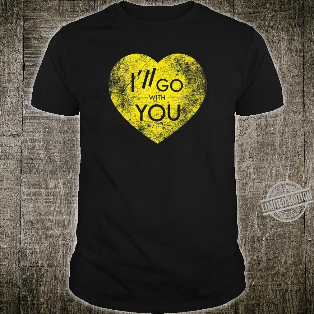 Valentine's Day I'll Go With You I Love You Heart Valentines Shirt