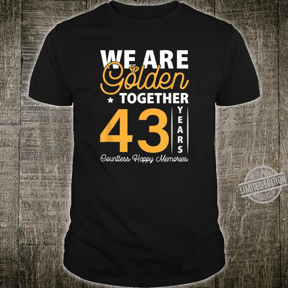We Are Golden Together 43rd Wedding Anniversary Shirt